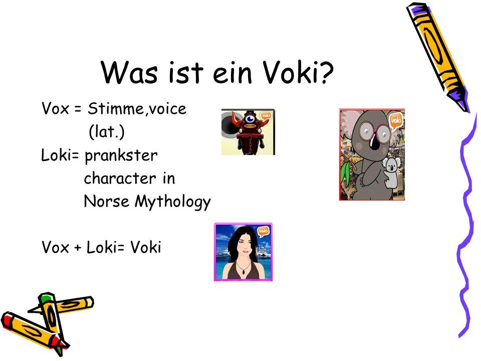 Was ist ein Voki Vox = Stimme,voice (lat.) Loki= prankster