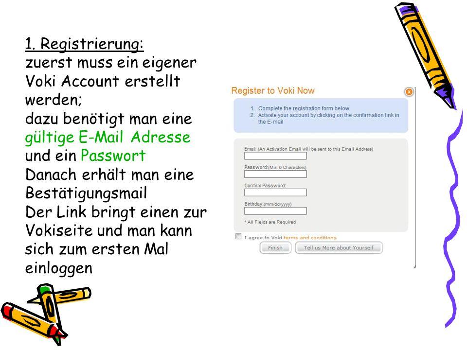 1. Registrierung: zuerst muss ein eigener. Voki Account erstellt. werden; dazu benötigt man eine.