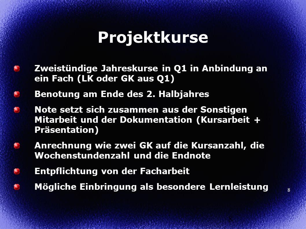 Projektkurse Zweistündige Jahreskurse in Q1 in Anbindung an ein Fach (LK oder GK aus Q1) Benotung am Ende des 2. Halbjahres.