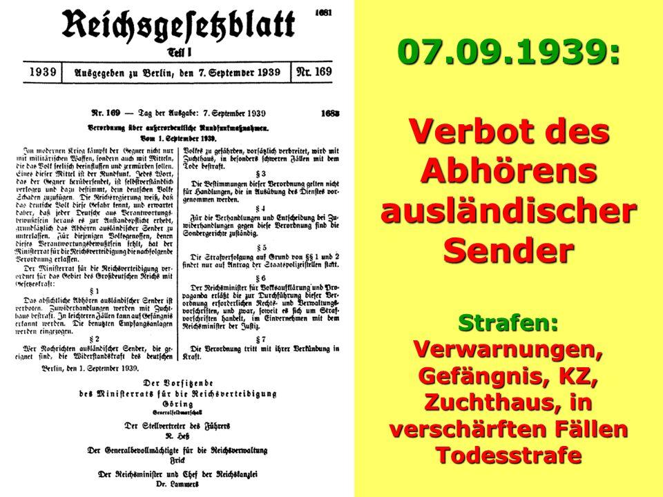 07.09.1939: Verbot des Abhörens ausländischer Sender Strafen: Verwarnungen, Gefängnis, KZ, Zuchthaus, in verschärften Fällen Todesstrafe