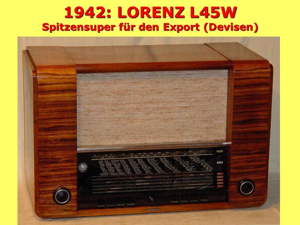 1942: LORENZ L45W Spitzensuper für den Export (Devisen)