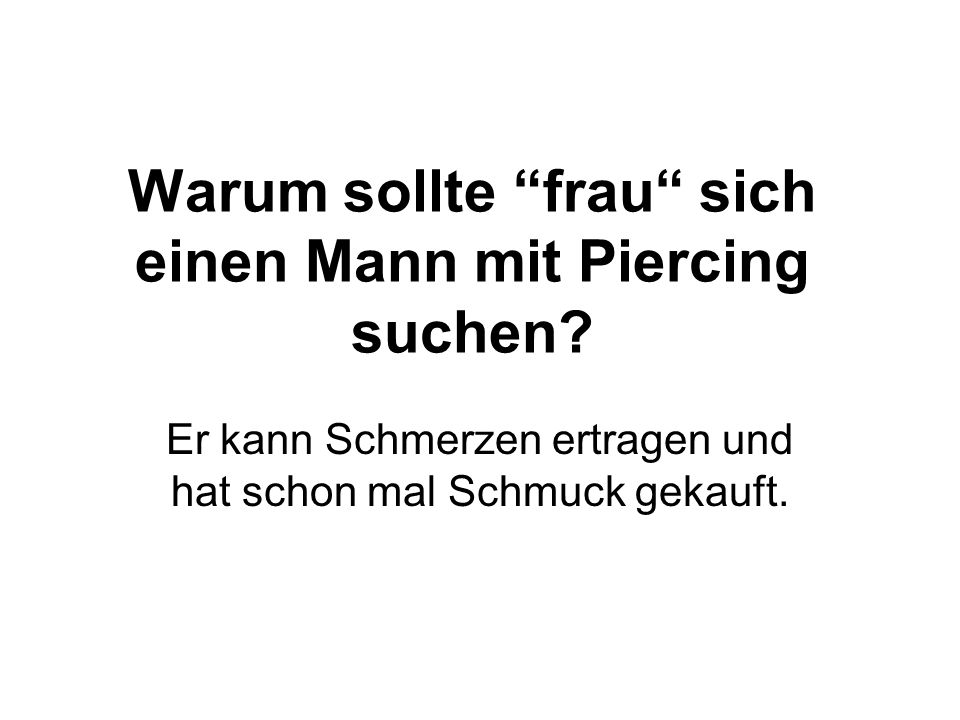 Warum sollte frau sich einen Mann mit Piercing suchen