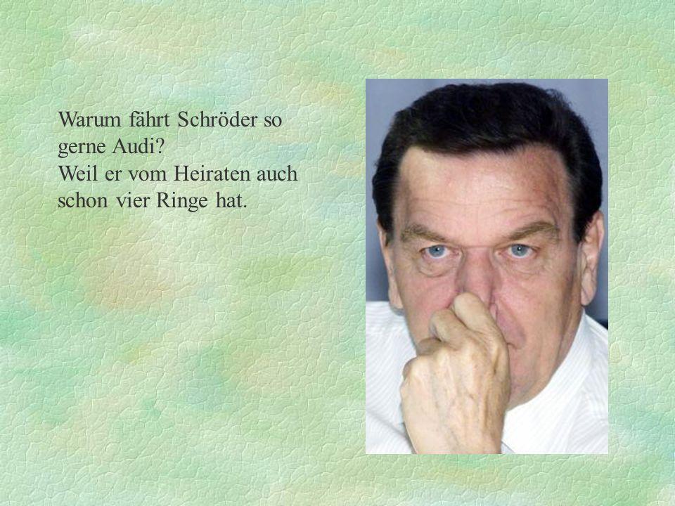 Warum fährt Schröder so