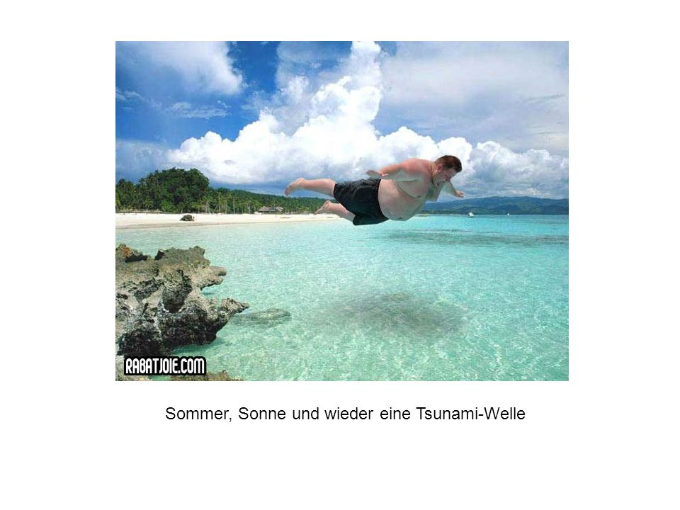 Sommer, Sonne und wieder eine Tsunami-Welle