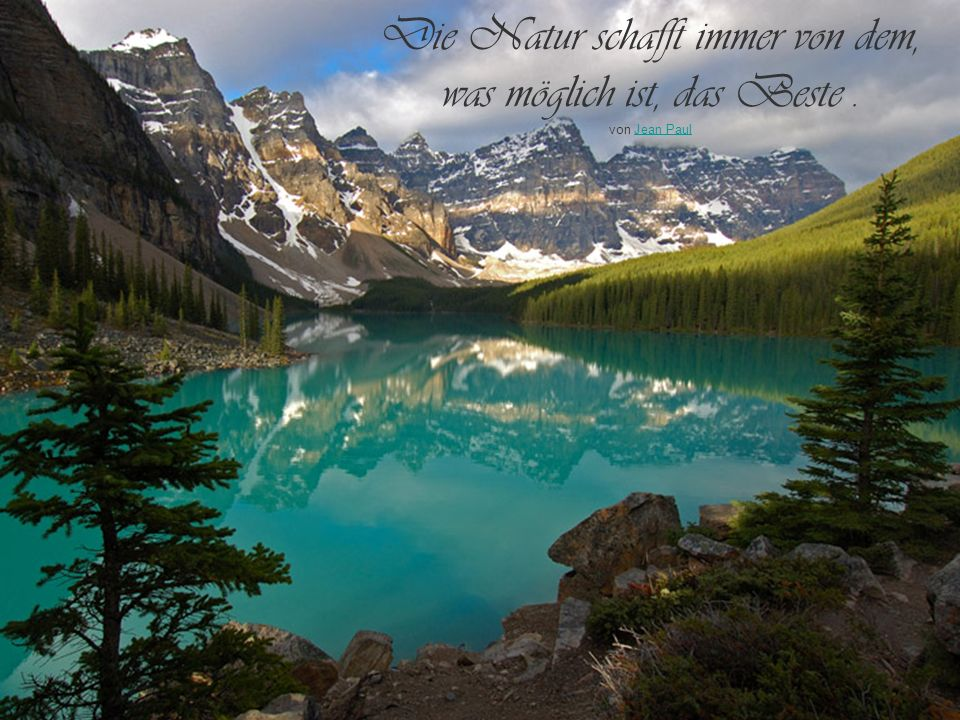 Die Natur schafft immer von dem, was möglich ist, das Beste .