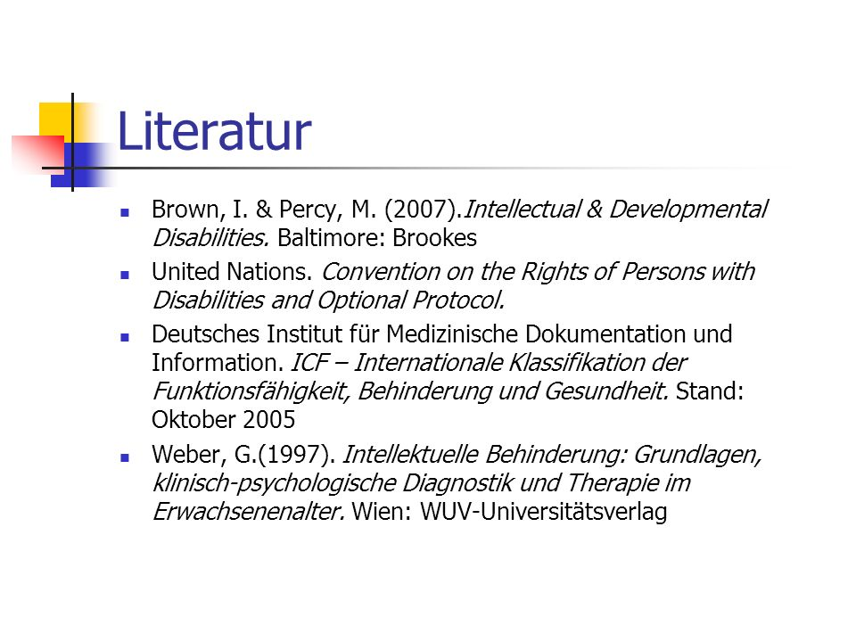 Literatur Brown, I. & Percy, M. (2007).Intellectual & Developmental Disabilities. Baltimore: Brookes.