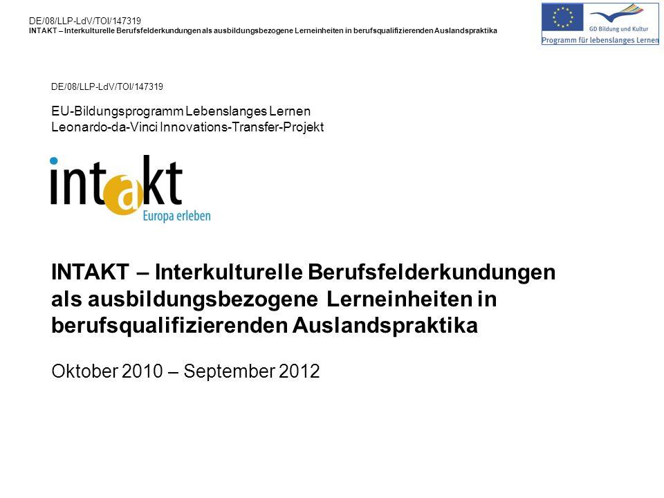 DE/08/LLP-LdV/TOI/147319 INTAKT – Interkulturelle Berufsfelderkundungen als ausbildungsbezogene Lerneinheiten in berufsqualifizierenden Auslandspraktika