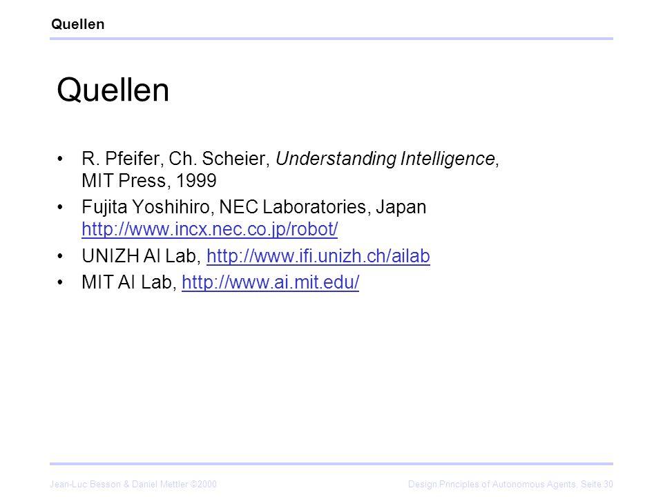 Quellen Quellen. R. Pfeifer, Ch. Scheier, Understanding Intelligence, MIT Press, 1999.