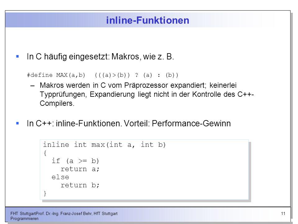 inline-Funktionen In C häufig eingesetzt: Makros, wie z. B. #define MAX(a,b) (((a)>(b)) (a) : (b))
