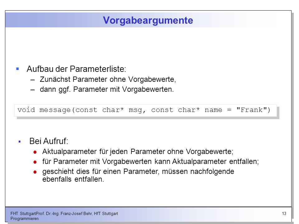 Vorgabeargumente Aufbau der Parameterliste: Bei Aufruf: