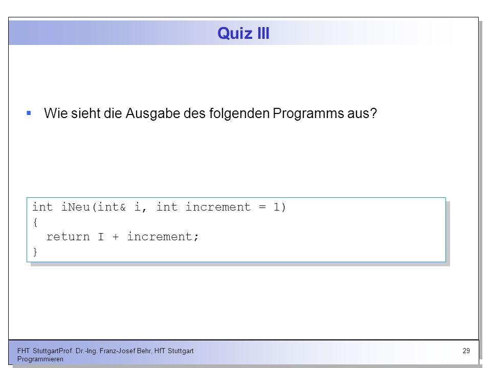 Quiz III Wie sieht die Ausgabe des folgenden Programms aus
