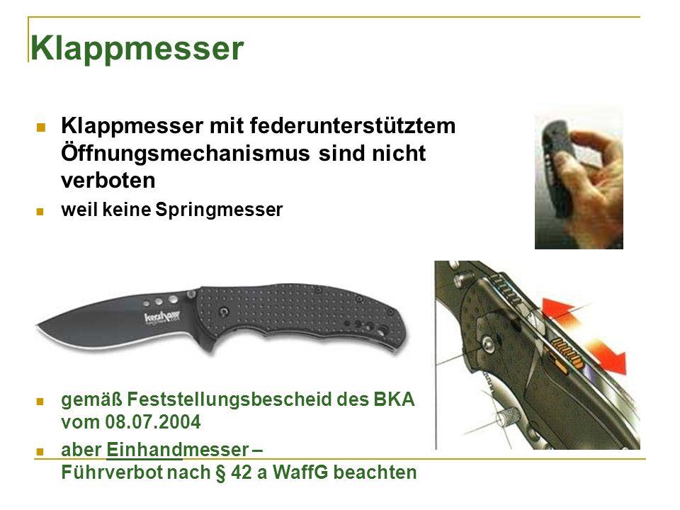 Klappmesser Klappmesser mit federunterstütztem Öffnungsmechanismus sind nicht verboten. weil keine Springmesser.