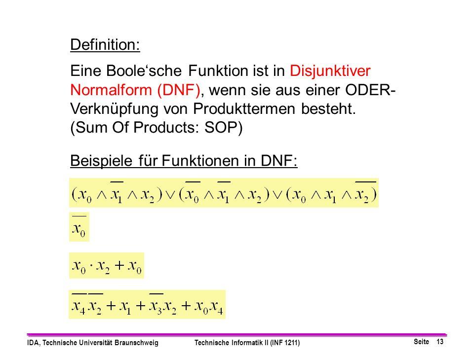 Definition: Eine Boole'sche Funktion ist in Disjunktiver Normalform (DNF), wenn sie aus einer ODER-Verknüpfung von Produkttermen besteht.