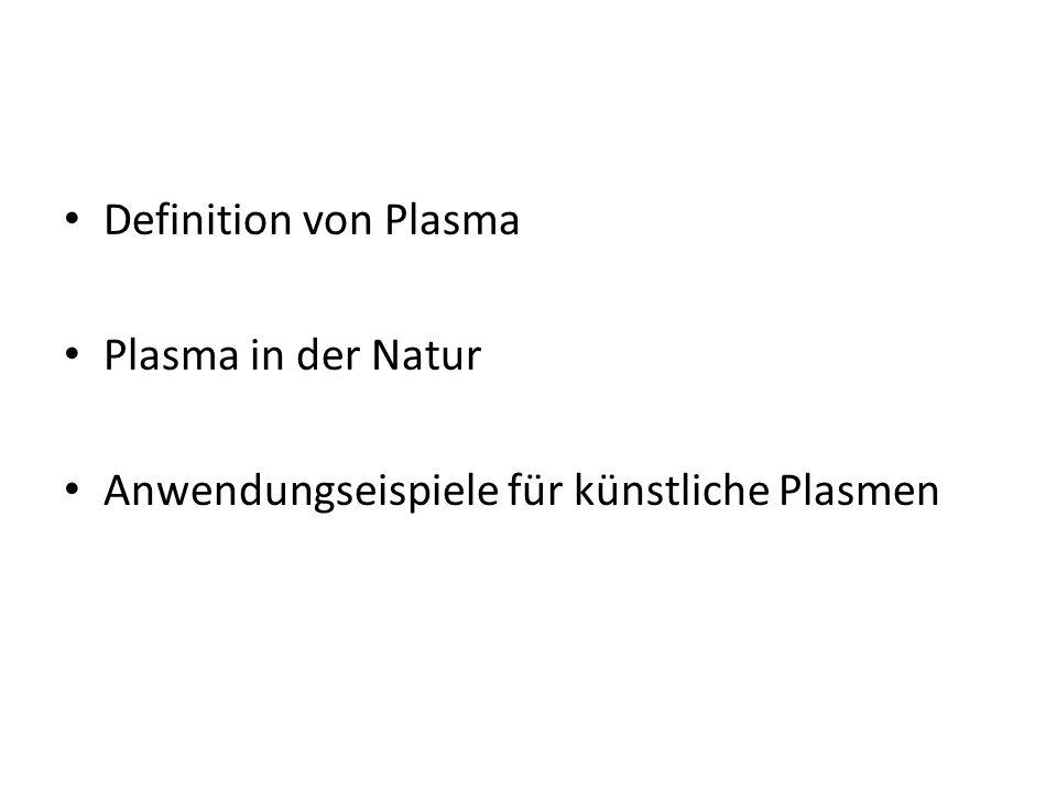 Definition von Plasma Plasma in der Natur Anwendungseispiele für künstliche Plasmen