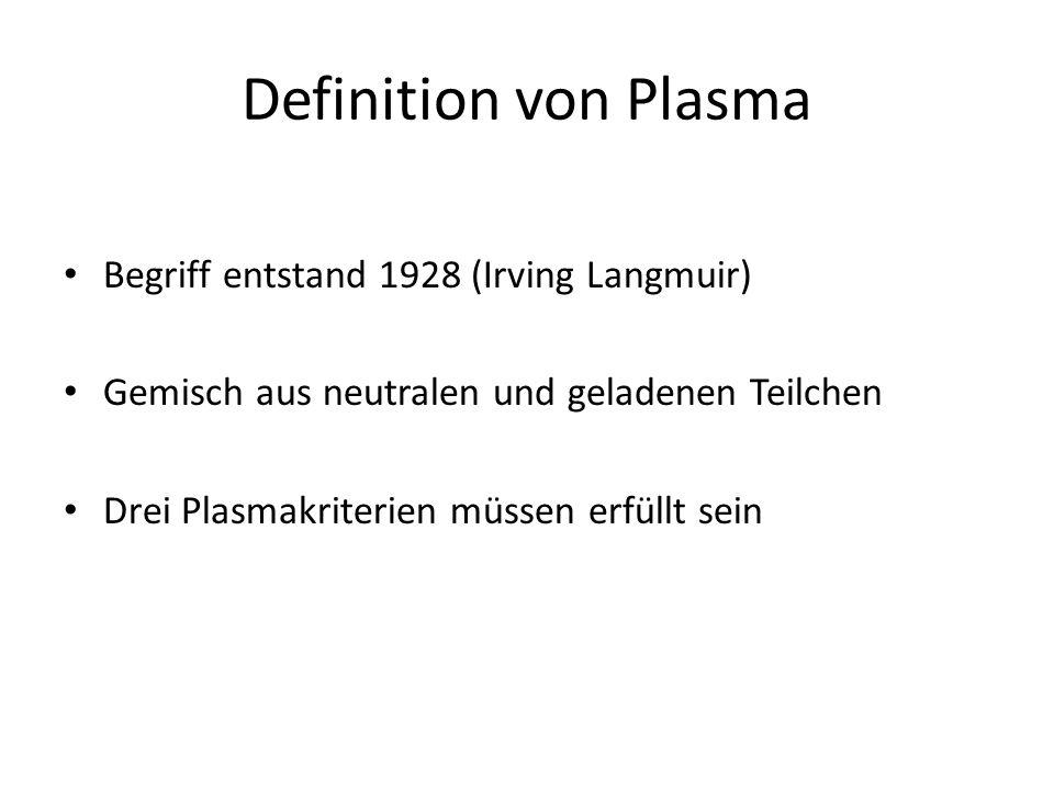 Definition von Plasma Begriff entstand 1928 (Irving Langmuir)