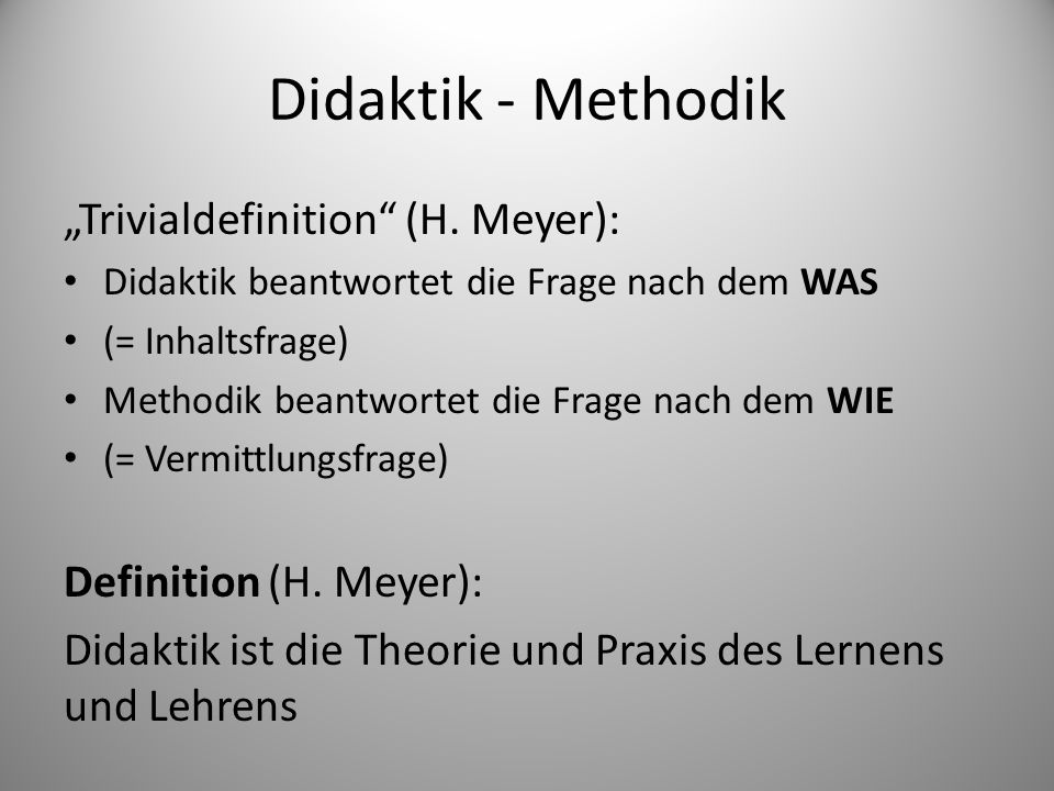 "Didaktik - Methodik ""Trivialdefinition (H. Meyer):"