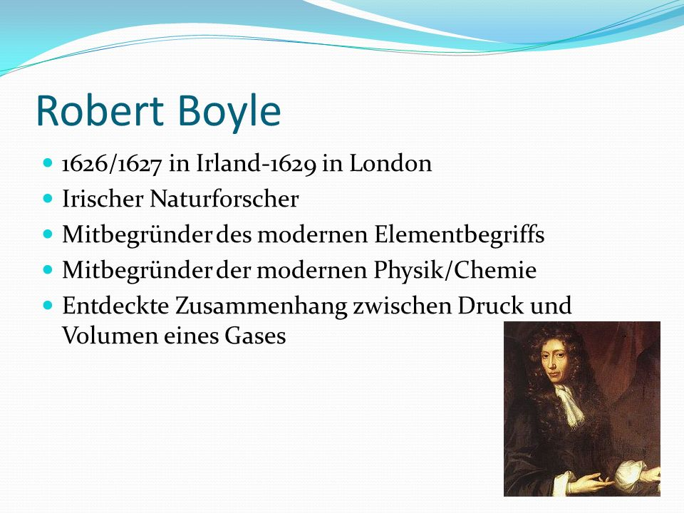 Robert Boyle 1626/1627 in Irland-1629 in London Irischer Naturforscher