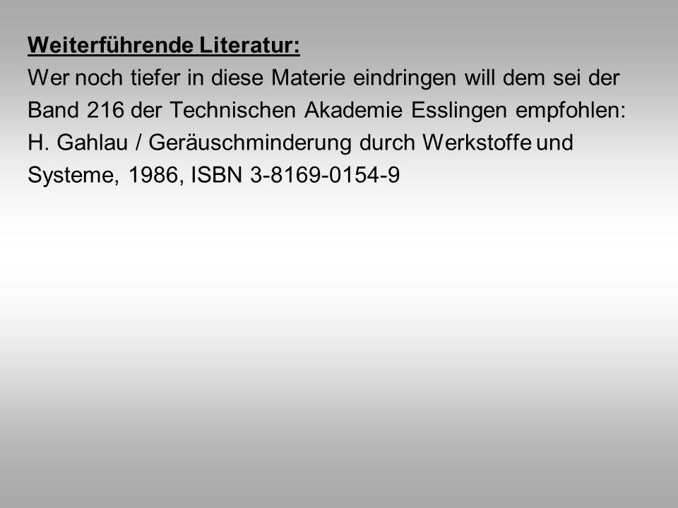 Weiterführende Literatur: Wer noch tiefer in diese Materie eindringen will dem sei der Band 216 der Technischen Akademie Esslingen empfohlen: H.