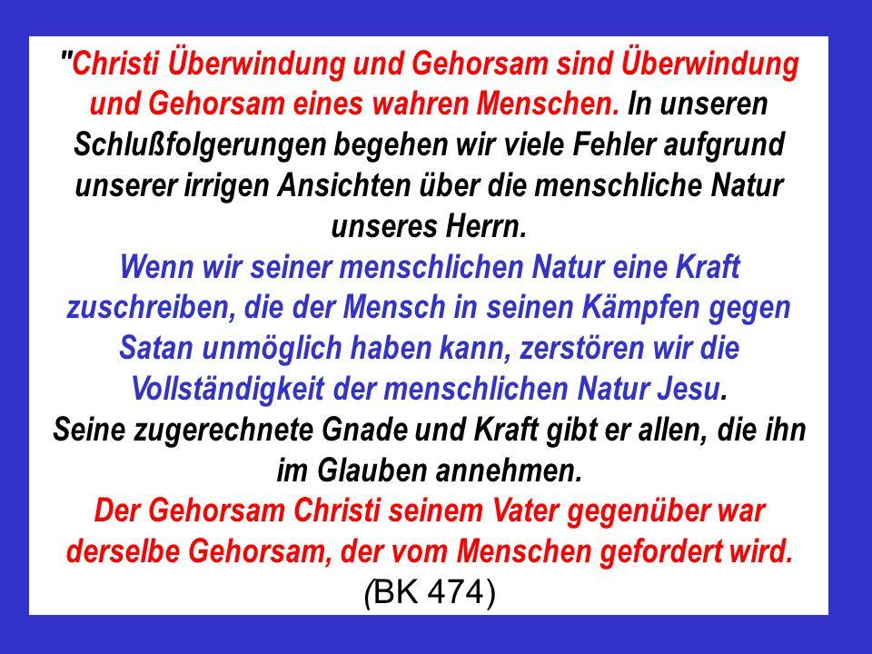 Christi Überwindung und Gehorsam sind Überwindung und Gehorsam eines wahren Menschen. In unseren Schlußfolgerungen begehen wir viele Fehler aufgrund unserer irrigen Ansichten über die menschliche Natur unseres Herrn.
