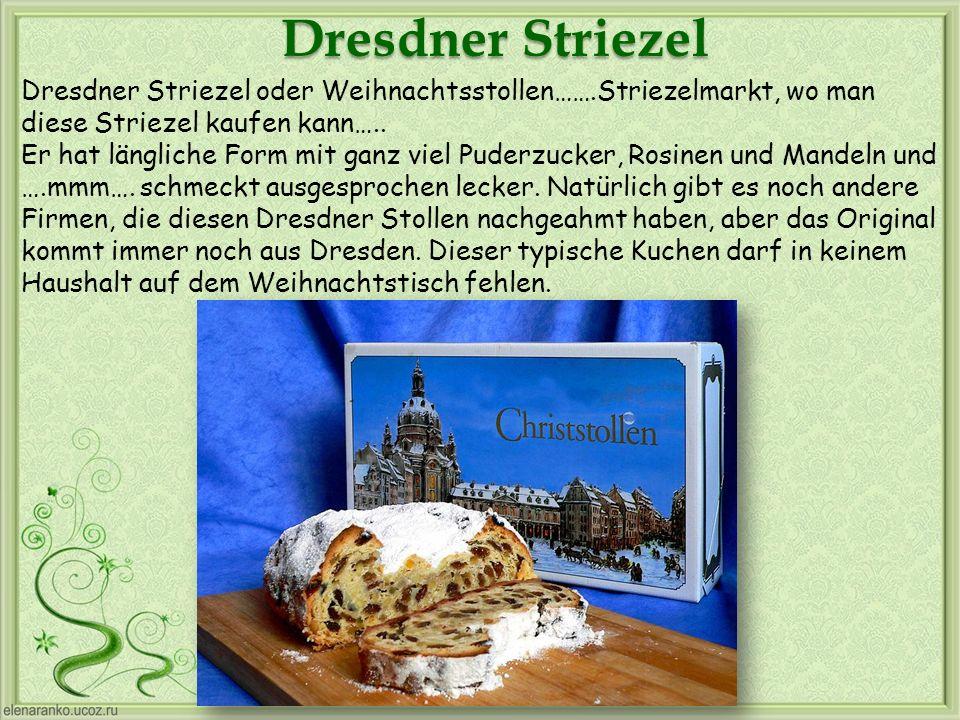 Dresdner Striezel Dresdner Striezel oder Weihnachtsstollen…….Striezelmarkt, wo man diese Striezel kaufen kann…..
