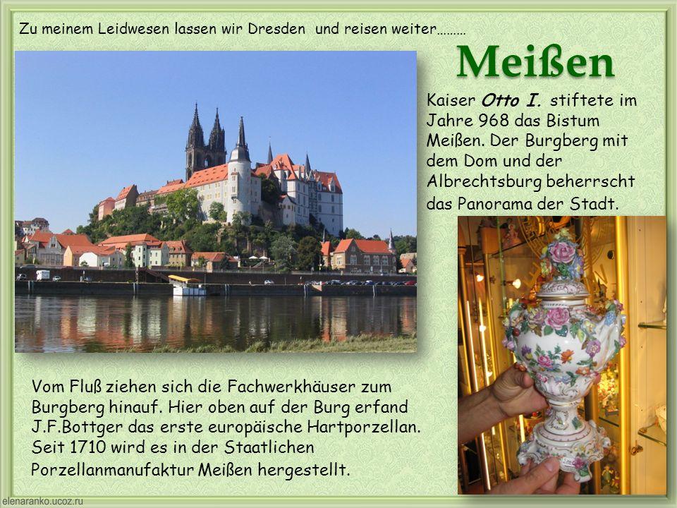 Zu meinem Leidwesen lassen wir Dresden und reisen weiter………