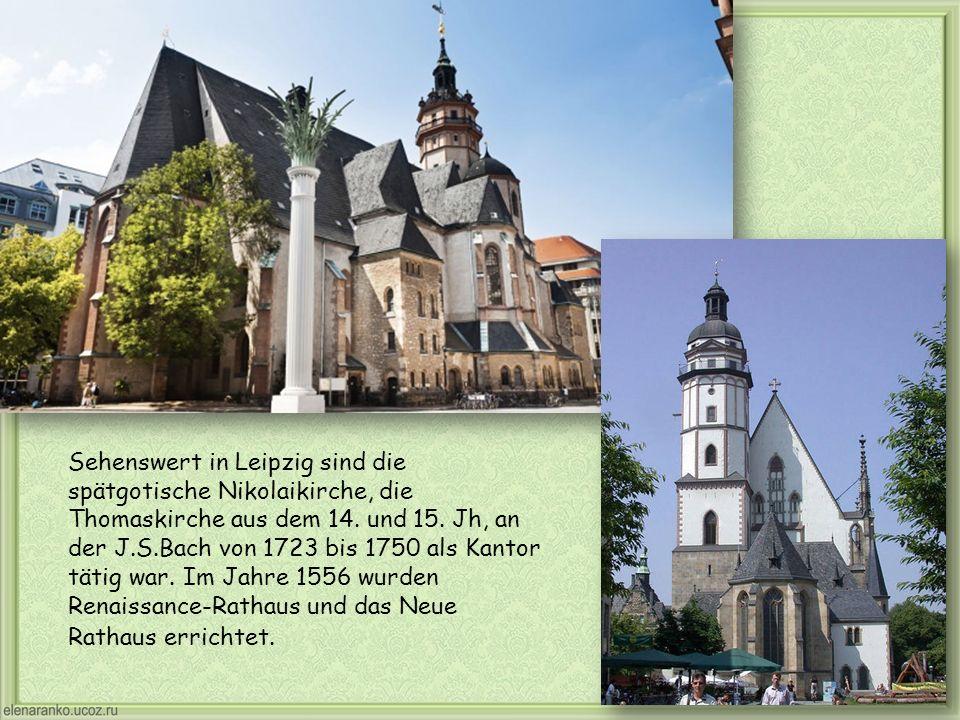 Sehenswert in Leipzig sind die spätgotische Nikolaikirche, die Thomaskirche aus dem 14.