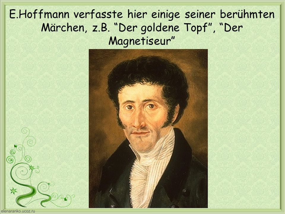 E. Hoffmann verfasste hier einige seiner berühmten Märchen, z. B