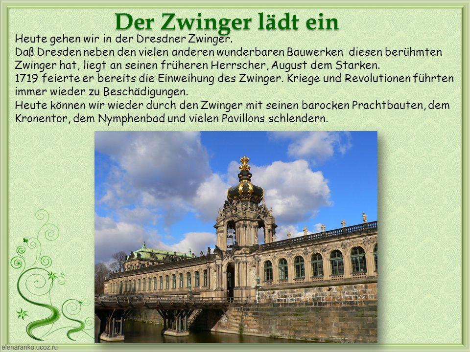 Der Zwinger lädt ein Heute gehen wir in der Dresdner Zwinger.