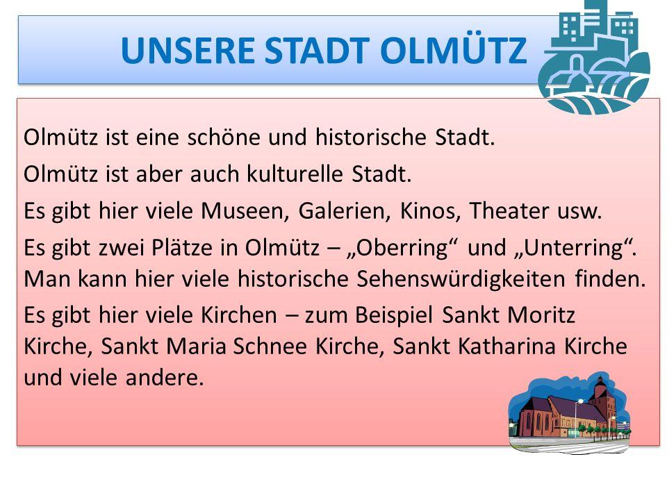 UNSERE STADT OLMÜTZ Olmütz ist eine schöne und historische Stadt.