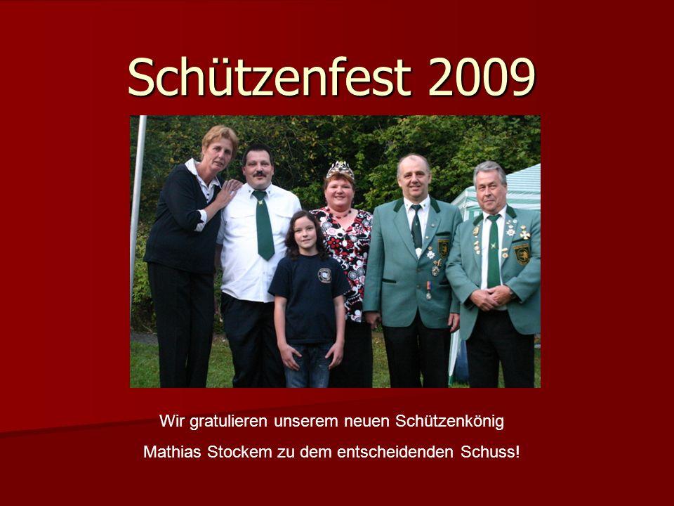 Schützenfest 2009 Wir gratulieren unserem neuen Schützenkönig