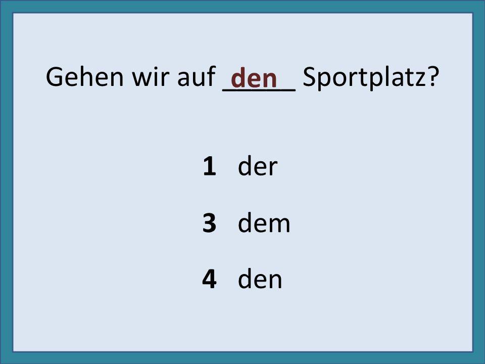 Gehen wir auf _____ Sportplatz