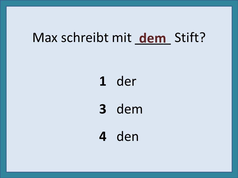Max schreibt mit _____ Stift