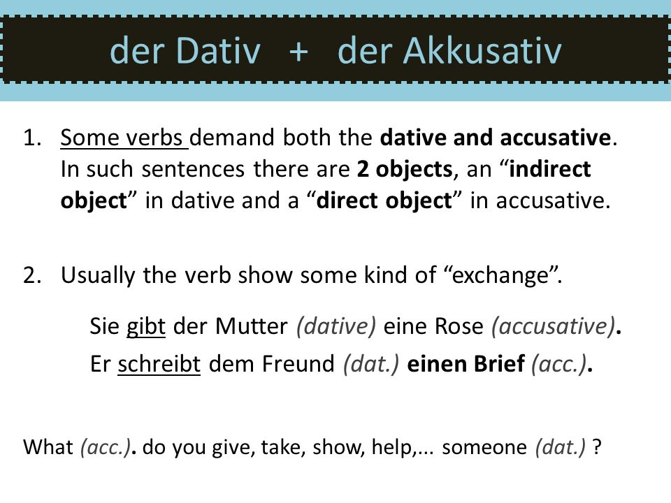 der Dativ + der Akkusativ