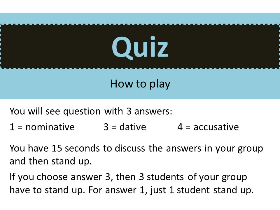 Quiz How to play You will see question with 3 answers: