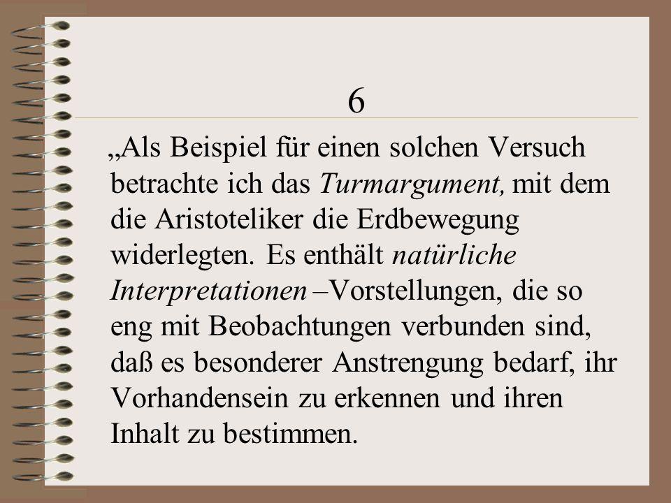"""6 """"Als Beispiel für einen solchen Versuch betrachte ich das Turmargument, mit dem die Aristoteliker die Erdbewegung widerlegten."""