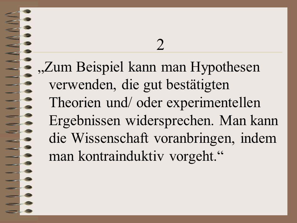 """2 """"Zum Beispiel kann man Hypothesen verwenden, die gut bestätigten Theorien und/ oder experimentellen Ergebnissen widersprechen."""