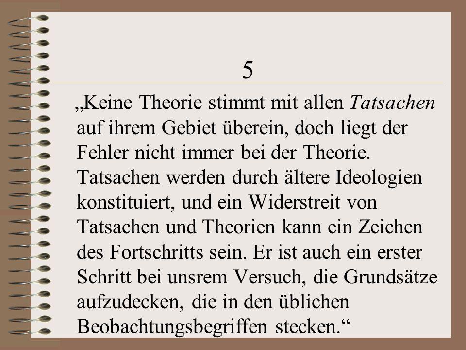 """5 """"Keine Theorie stimmt mit allen Tatsachen auf ihrem Gebiet überein, doch liegt der Fehler nicht immer bei der Theorie."""