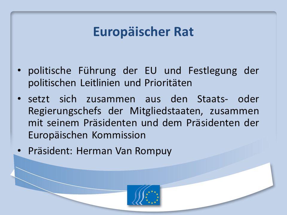 Europäischer Rat politische Führung der EU und Festlegung der politischen Leitlinien und Prioritäten.