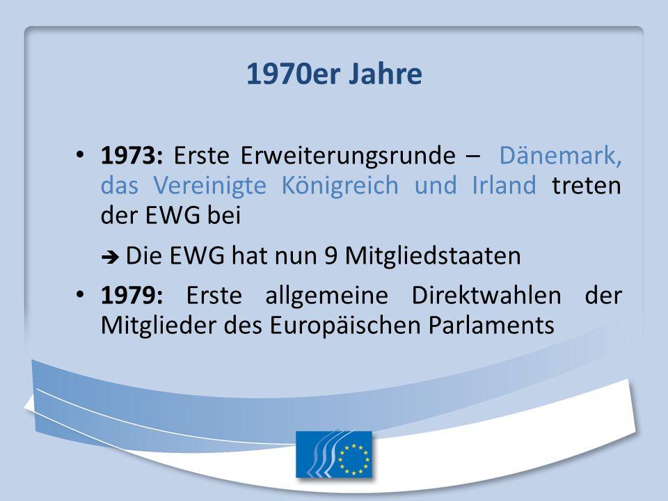 1970er Jahre 1973: Erste Erweiterungsrunde – Dänemark, das Vereinigte Königreich und Irland treten der EWG bei.