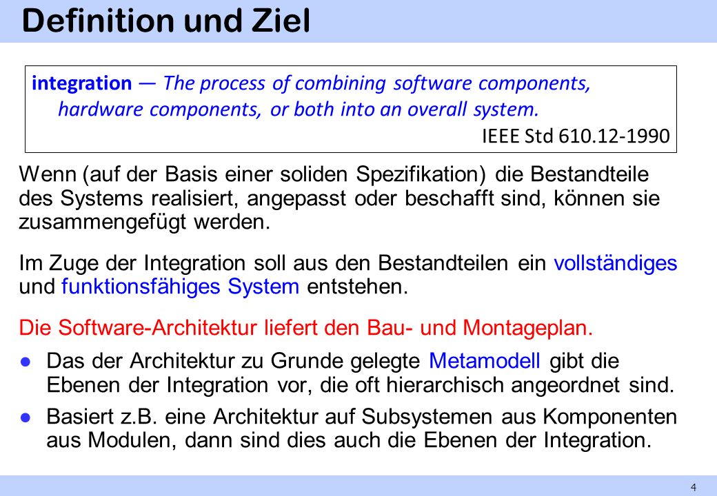 Definition und Ziel integration — The process of combining software components, hardware components, or both into an overall system.
