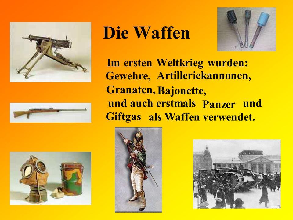 Die Waffen Im ersten Weltkrieg wurden: Gewehre, Artilleriekannonen,