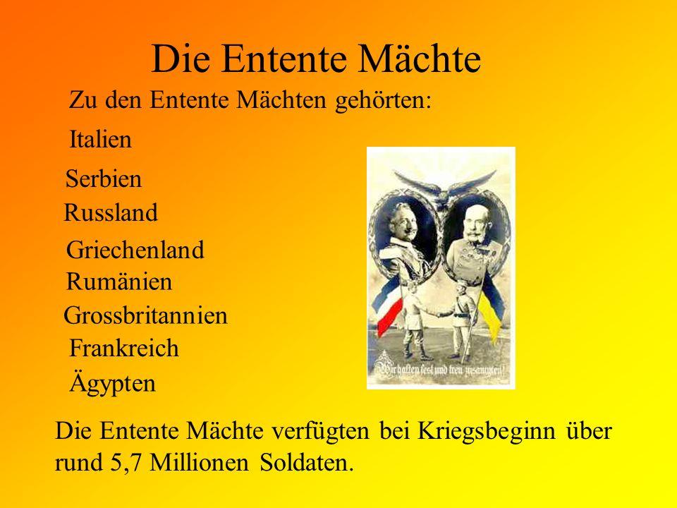 Die Entente Mächte Zu den Entente Mächten gehörten: Italien Serbien