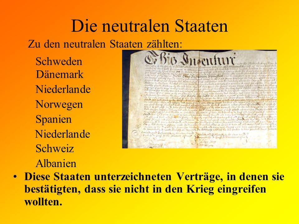 Die neutralen Staaten Zu den neutralen Staaten zählten: Schweden