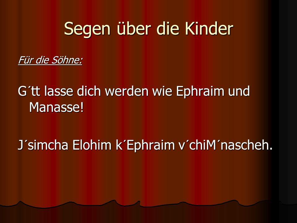 Segen über die Kinder G´tt lasse dich werden wie Ephraim und Manasse!