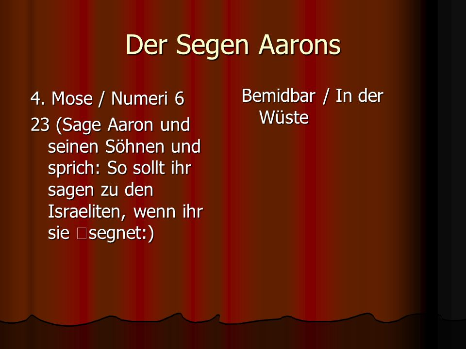 Der Segen Aarons Bemidbar / In der Wüste 4. Mose / Numeri 6