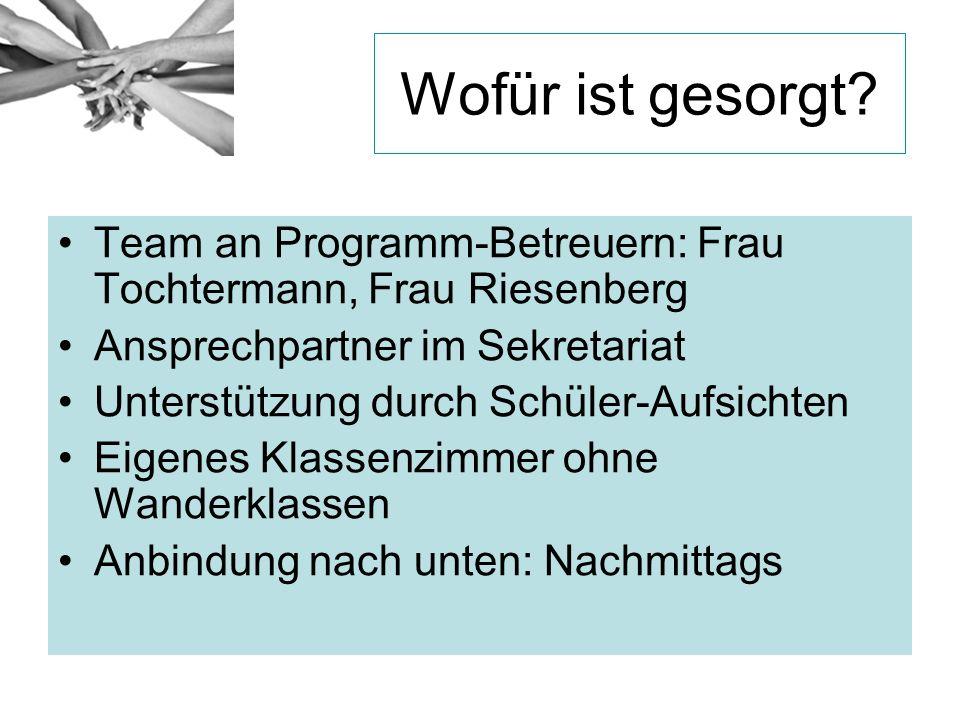 Wofür ist gesorgt Team an Programm-Betreuern: Frau Tochtermann, Frau Riesenberg. Ansprechpartner im Sekretariat.
