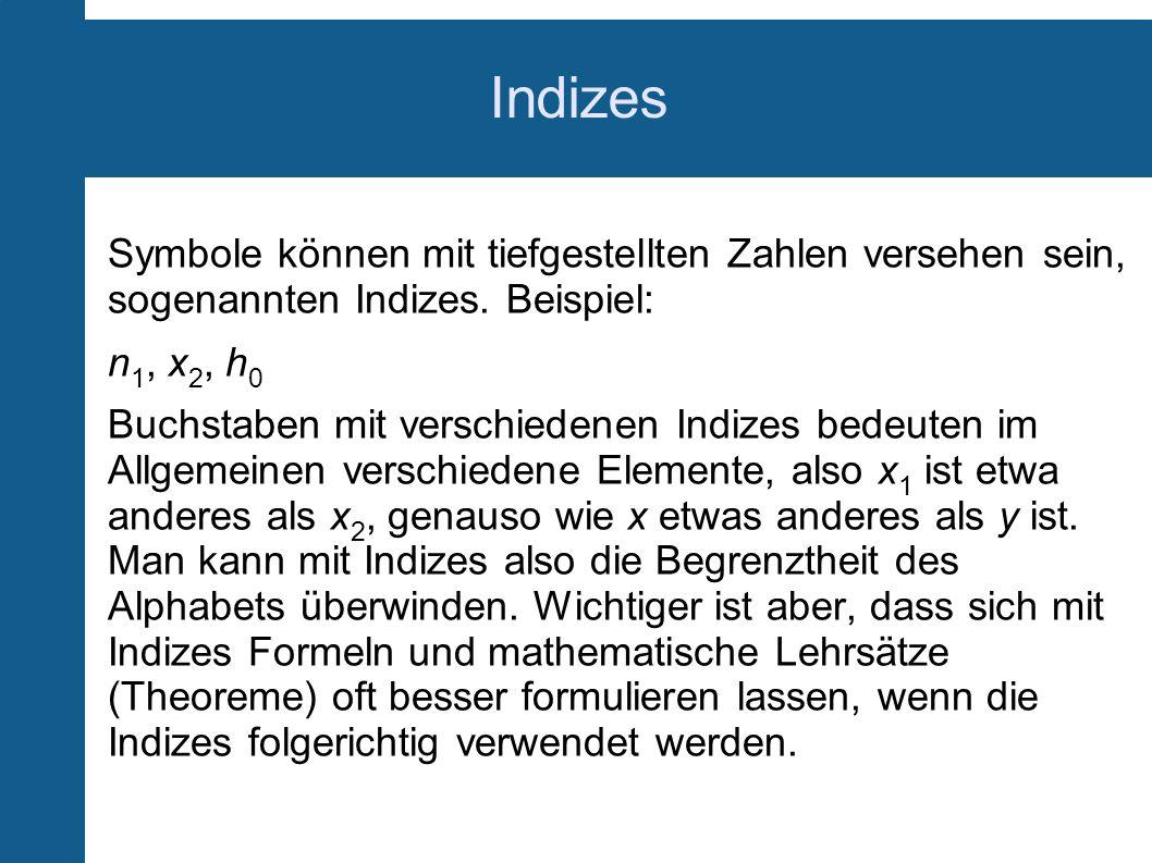 Indizes Symbole können mit tiefgestellten Zahlen versehen sein, sogenannten Indizes. Beispiel: n1, x2, h0.