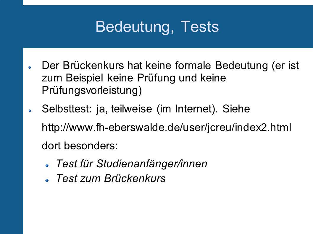 Bedeutung, Tests Der Brückenkurs hat keine formale Bedeutung (er ist zum Beispiel keine Prüfung und keine Prüfungsvorleistung)