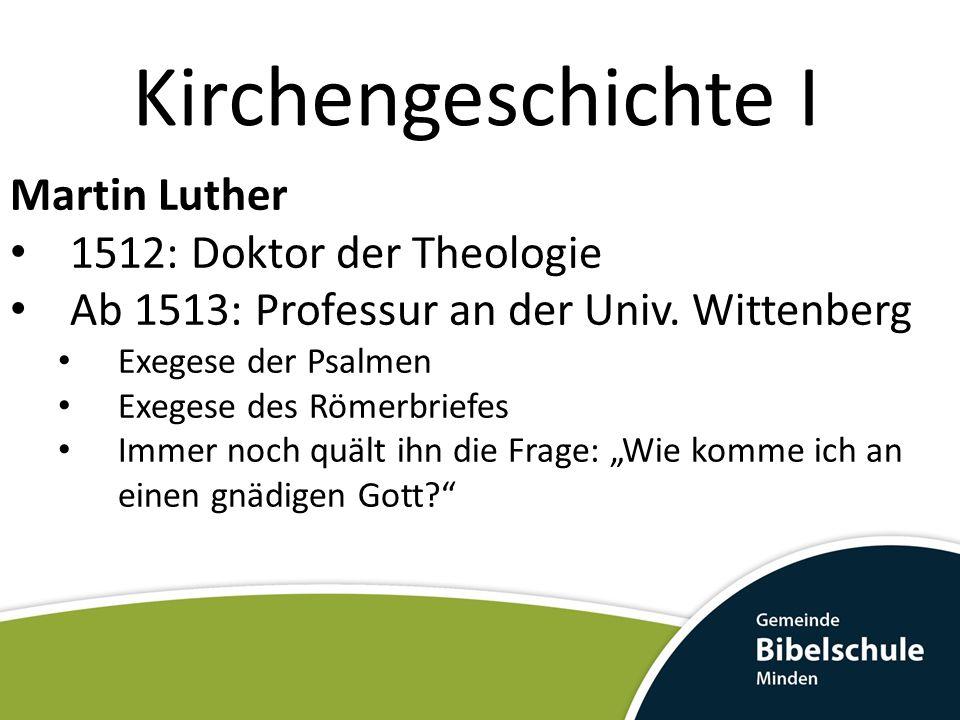 Kirchengeschichte I Martin Luther 1512: Doktor der Theologie