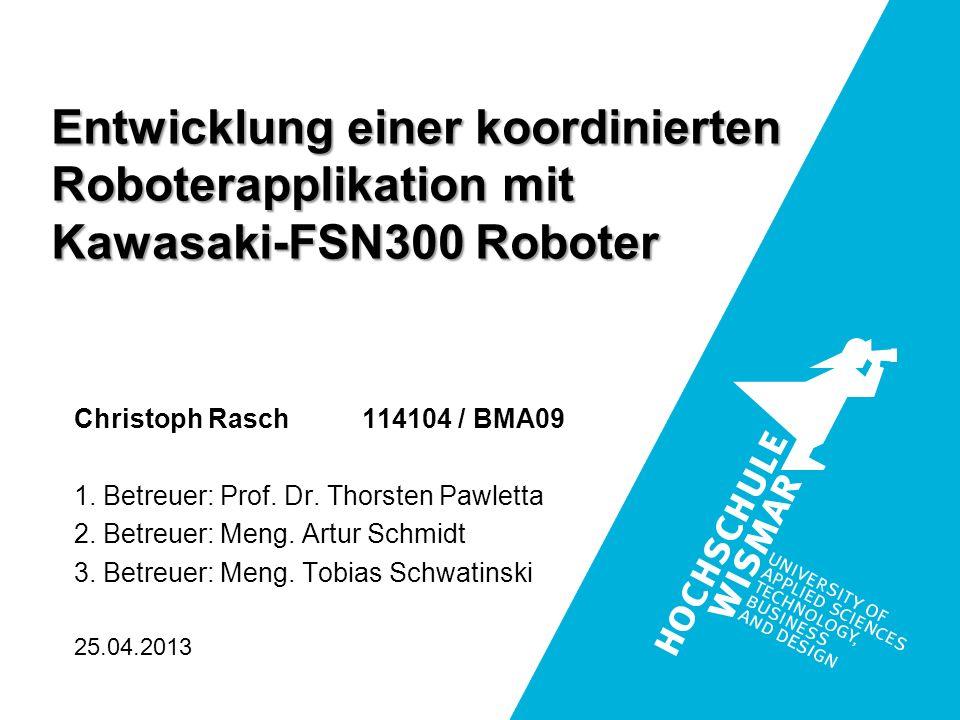 Entwicklung einer koordinierten Roboterapplikation mit Kawasaki-FSN300 Roboter